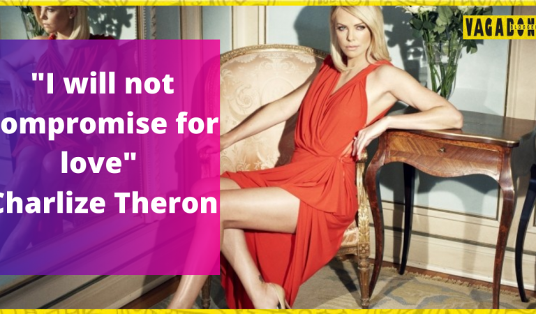 I'm open to love but I'm not willing to compromise: Charlize Theron.