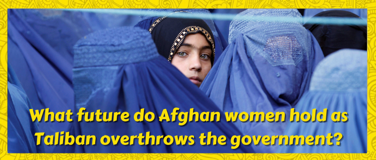 What future do Afghan women hold as Taliban overthrows the government?