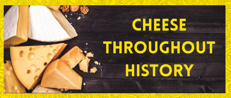 Cheese Throughout History