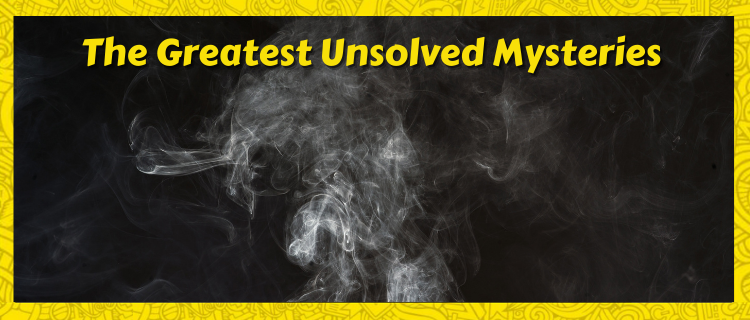 The Greatest Unsolved Mysteries In History